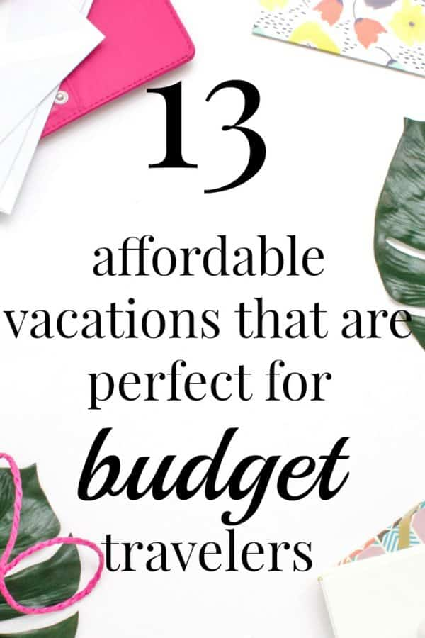 13 Affordable Vacations That Are Perfect For Budget Travelers