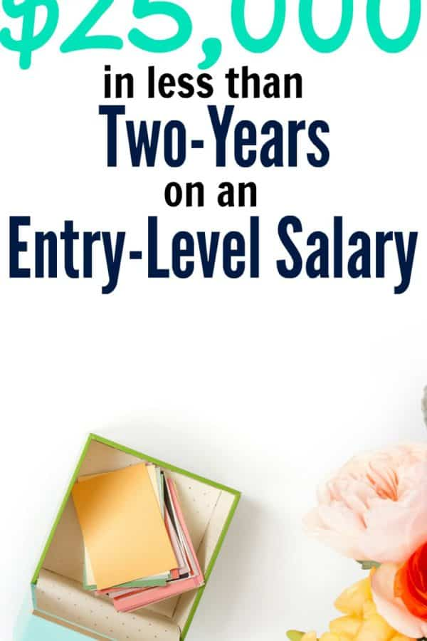 How I Saved $25,000 in less than Two-Years on an Entry-Level Salary