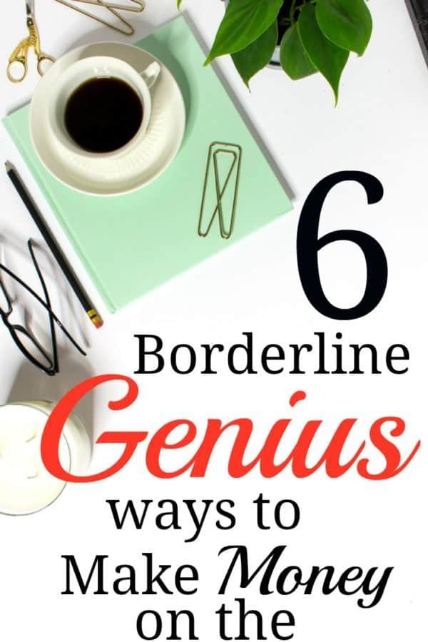 6 Borderline Genius Ways To Make Money On The Side